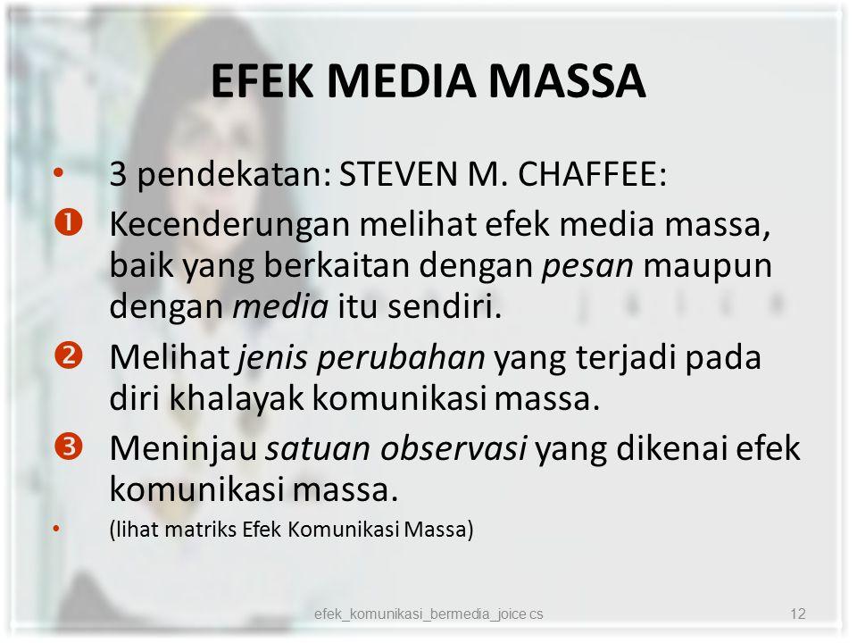 EFEK MEDIA MASSA 3 pendekatan: STEVEN M. CHAFFEE:  Kecenderungan melihat efek media massa, baik yang berkaitan dengan pesan maupun dengan media itu s