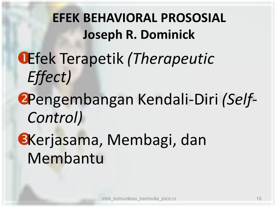 EFEK BEHAVIORAL PROSOSIAL Joseph R. Dominick  Efek Terapetik (Therapeutic Effect)  Pengembangan Kendali-Diri (Self- Control)  Kerjasama, Membagi, d