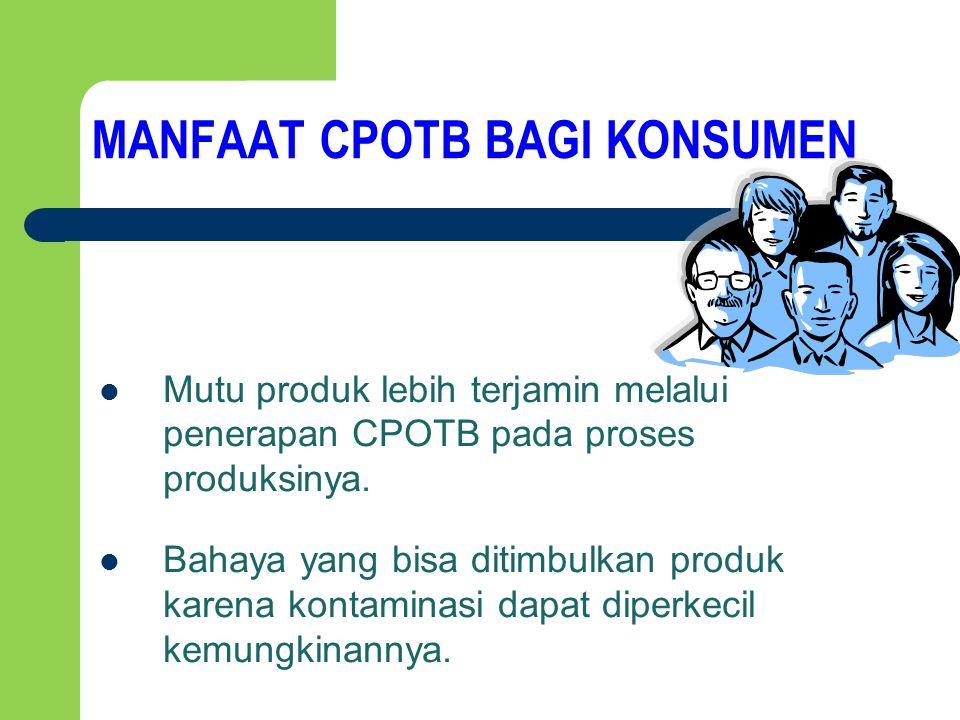 MANFAAT CPOTB BAGI KONSUMEN Mutu produk lebih terjamin melalui penerapan CPOTB pada proses produksinya. Bahaya yang bisa ditimbulkan produk karena kon