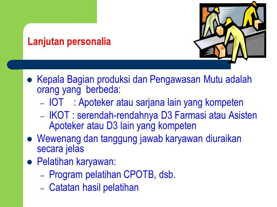 Lanjutan personalia Kepala Bagian produksi dan Pengawasan Mutu adalah orang yang berbeda: – IOT : Apoteker atau sarjana lain yang kompeten – IKOT : se