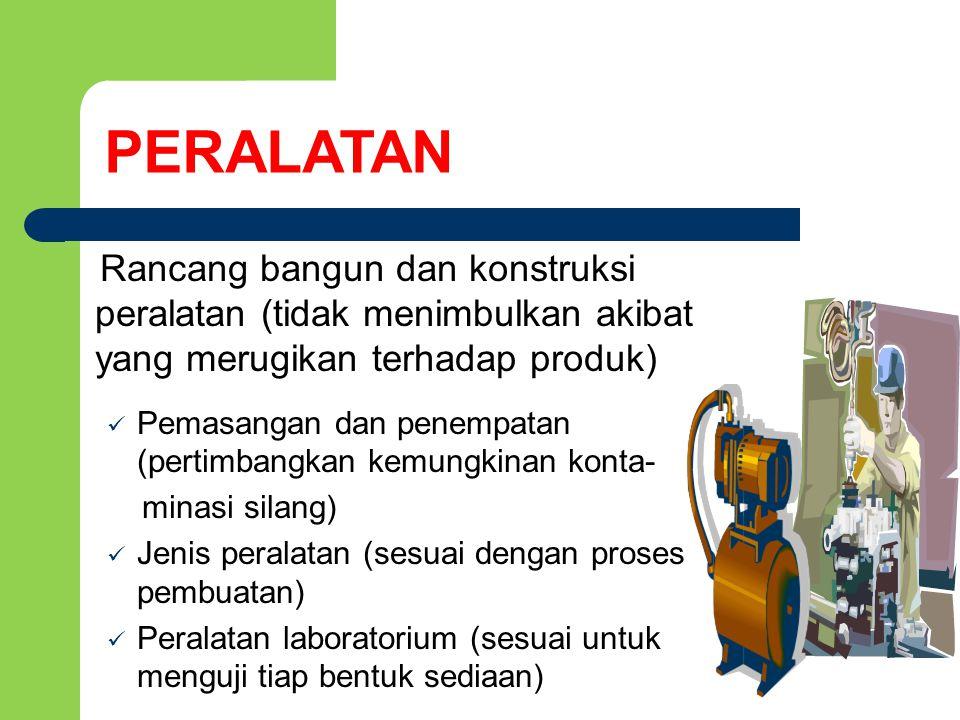 Rancang bangun dan konstruksi peralatan (tidak menimbulkan akibat yang merugikan terhadap produk) Pemasangan dan penempatan (pertimbangkan kemungkinan