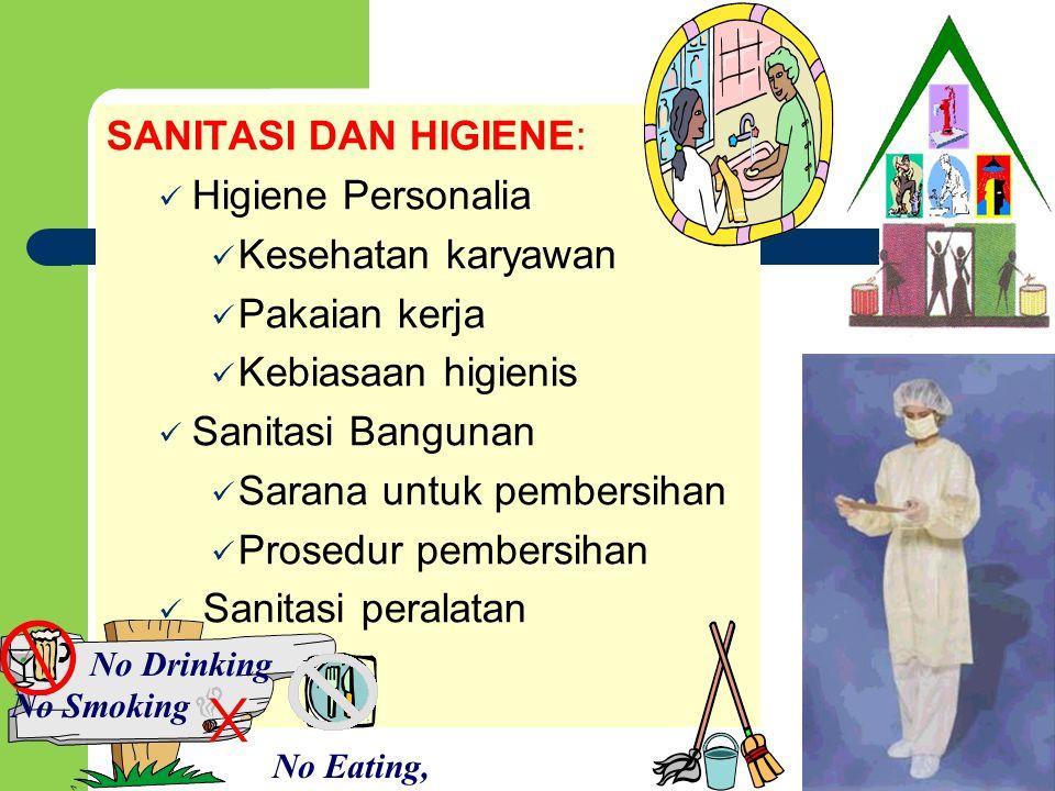 SANITASI DAN HIGIENE: Higiene Personalia Kesehatan karyawan Pakaian kerja Kebiasaan higienis Sanitasi Bangunan Sarana untuk pembersihan Prosedur pembe