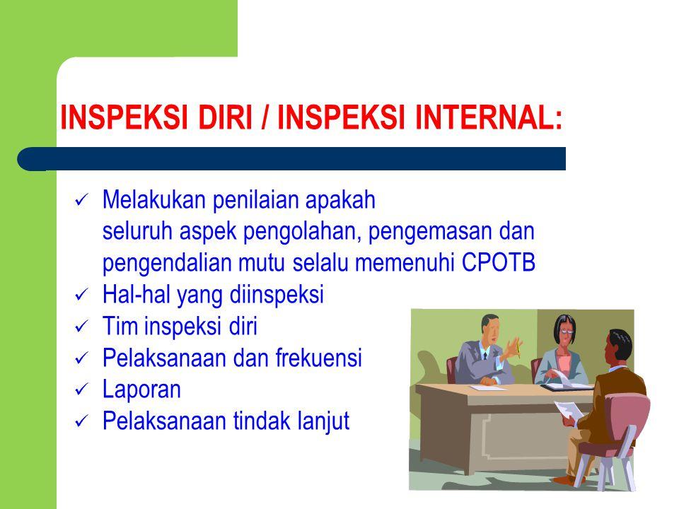 INSPEKSI DIRI / INSPEKSI INTERNAL: Melakukan penilaian apakah seluruh aspek pengolahan, pengemasan dan pengendalian mutu selalu memenuhi CPOTB Hal-hal