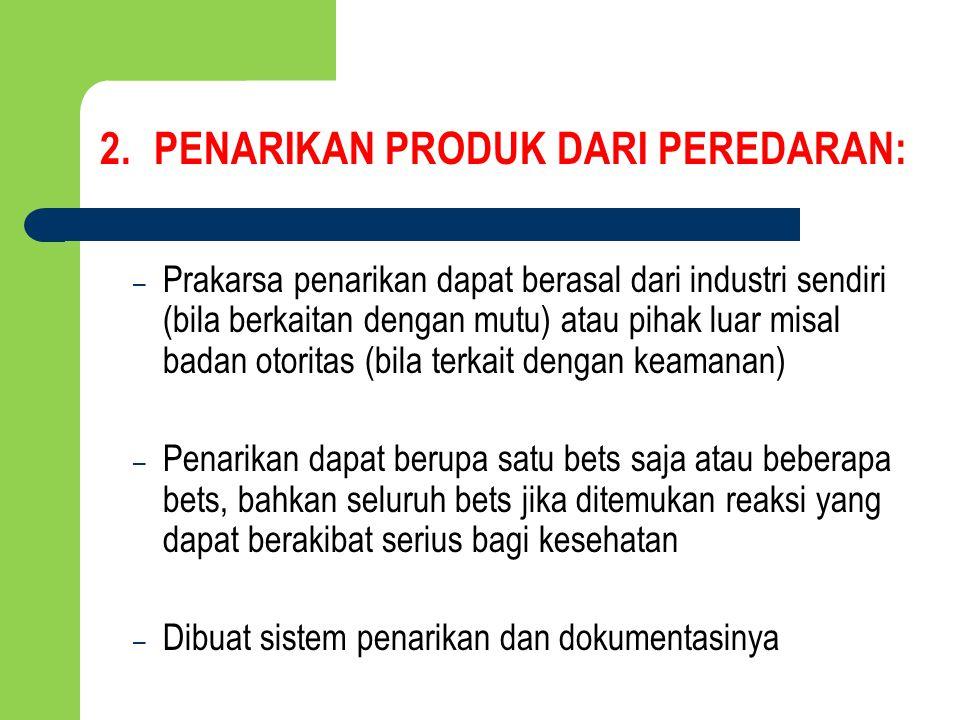 – Prakarsa penarikan dapat berasal dari industri sendiri (bila berkaitan dengan mutu) atau pihak luar misal badan otoritas (bila terkait dengan keaman