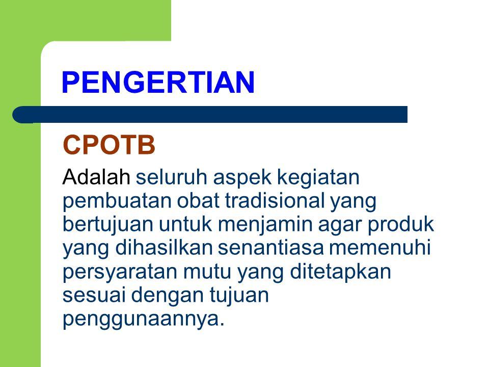 CPOTB Adalah seluruh aspek kegiatan pembuatan obat tradisional yang bertujuan untuk menjamin agar produk yang dihasilkan senantiasa memenuhi persyarat