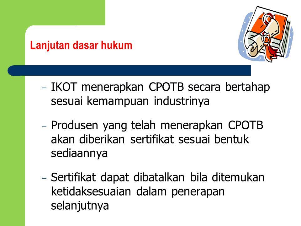 – IKOT menerapkan CPOTB secara bertahap sesuai kemampuan industrinya – Produsen yang telah menerapkan CPOTB akan diberikan sertifikat sesuai bentuk se