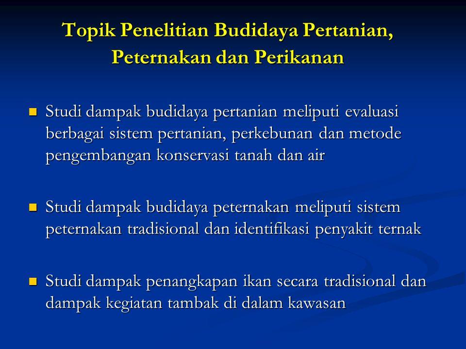 Topik Penelitian Budidaya Pertanian, Peternakan dan Perikanan Studi dampak budidaya pertanian meliputi evaluasi berbagai sistem pertanian, perkebunan