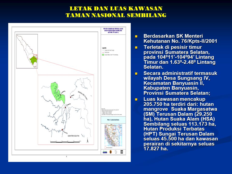 LETAK DAN LUAS KAWASAN TAMAN NASIONAL SEMBILANG Berdasarkan SK Menteri Kehutanan No. 76/Kpts-II/2001 Terletak di pesisir timur provinsi Sumatera Selat