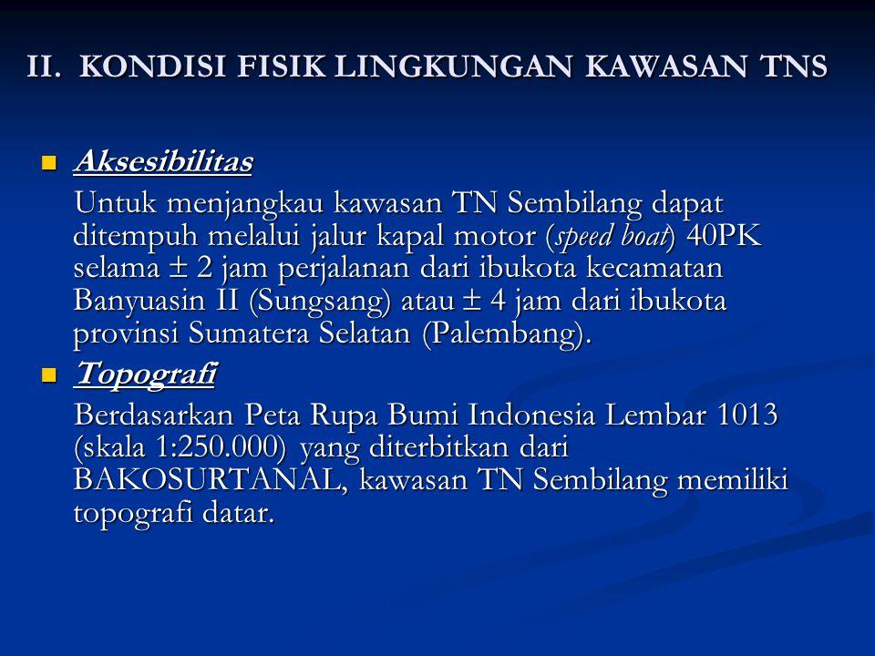 II. KONDISI FISIK LINGKUNGAN KAWASAN TNS Aksesibilitas Aksesibilitas Untuk menjangkau kawasan TN Sembilang dapat ditempuh melalui jalur kapal motor (s