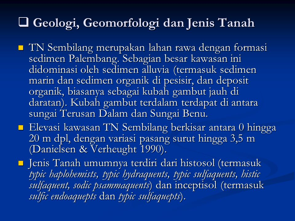  Geologi, Geomorfologi dan Jenis Tanah TN Sembilang merupakan lahan rawa dengan formasi sedimen Palembang. Sebagian besar kawasan ini didominasi oleh