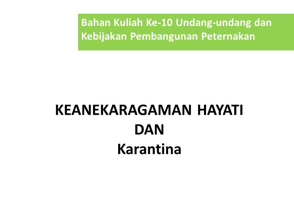 KEANEKARAGAMAN HAYATI DAN Karantina Bahan Kuliah Ke-10 Undang-undang dan Kebijakan Pembangunan Peternakan