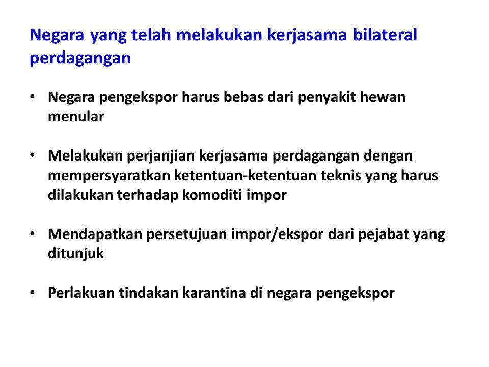 Negara yang telah melakukan kerjasama bilateral perdagangan Negara pengekspor harus bebas dari penyakit hewan menular Melakukan perjanjian kerjasama perdagangan dengan mempersyaratkan ketentuan-ketentuan teknis yang harus dilakukan terhadap komoditi impor Mendapatkan persetujuan impor/ekspor dari pejabat yang ditunjuk Perlakuan tindakan karantina di negara pengekspor
