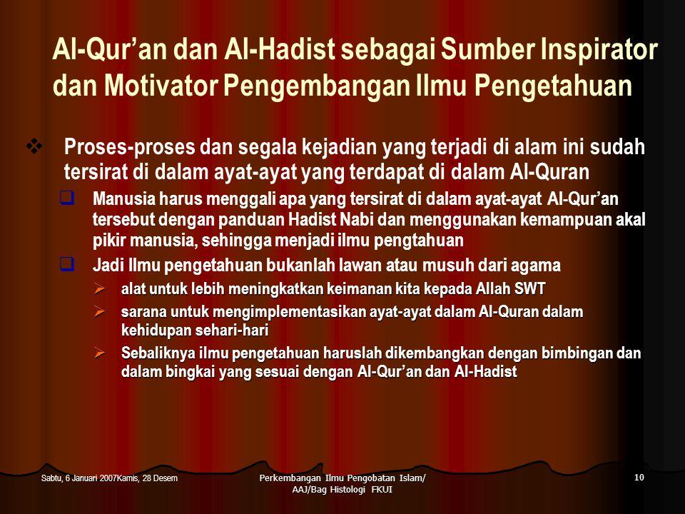 Perkembangan Ilmu Pengobatan Islam/ AAJ/Bag Histologi FKUI 10 Sabtu, 6 Januari 2007Kamis, 28 Desem Al-Qur'an dan Al-Hadist sebagai Sumber Inspirator d