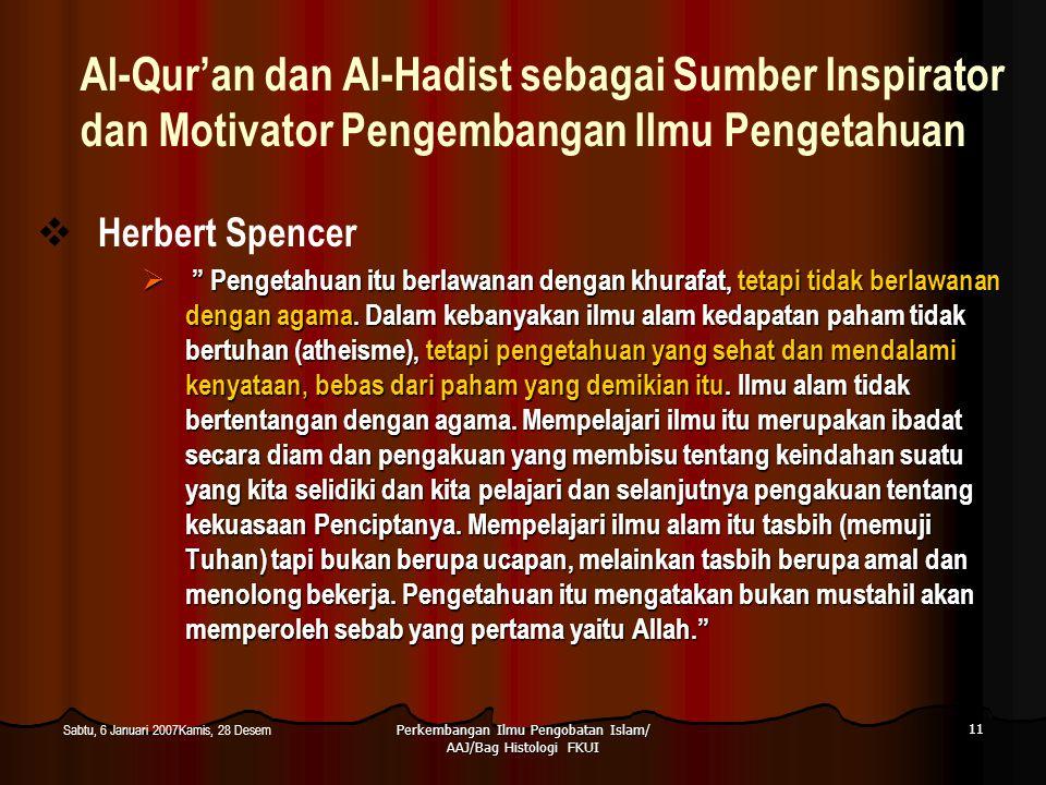 Perkembangan Ilmu Pengobatan Islam/ AAJ/Bag Histologi FKUI 11 Sabtu, 6 Januari 2007Kamis, 28 Desem Al-Qur'an dan Al-Hadist sebagai Sumber Inspirator d