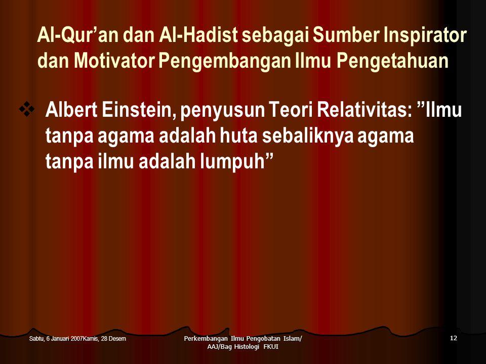 Perkembangan Ilmu Pengobatan Islam/ AAJ/Bag Histologi FKUI 12 Sabtu, 6 Januari 2007Kamis, 28 Desem Al-Qur'an dan Al-Hadist sebagai Sumber Inspirator d