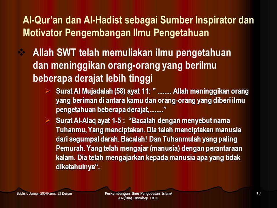 Perkembangan Ilmu Pengobatan Islam/ AAJ/Bag Histologi FKUI 13 Sabtu, 6 Januari 2007Kamis, 28 Desem Al-Qur'an dan Al-Hadist sebagai Sumber Inspirator d