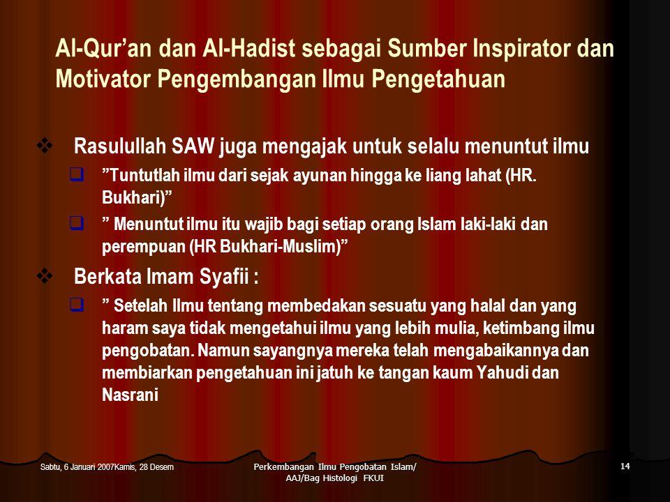 Perkembangan Ilmu Pengobatan Islam/ AAJ/Bag Histologi FKUI 14 Sabtu, 6 Januari 2007Kamis, 28 Desem Al-Qur'an dan Al-Hadist sebagai Sumber Inspirator d