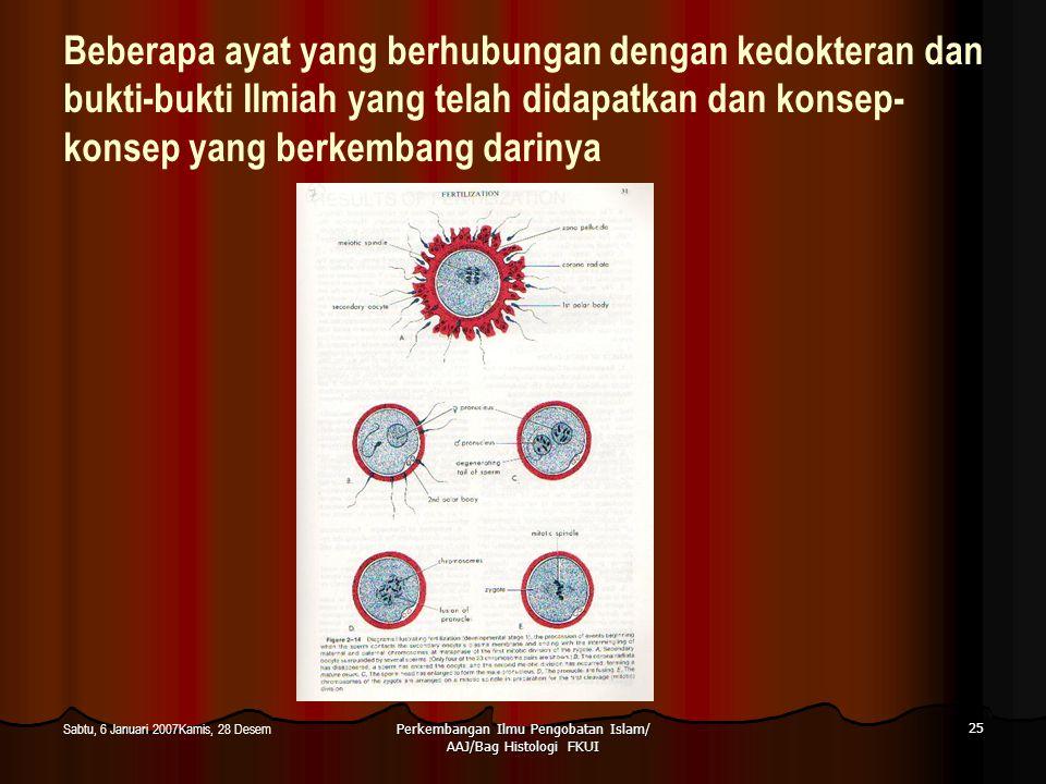 Perkembangan Ilmu Pengobatan Islam/ AAJ/Bag Histologi FKUI 25 Sabtu, 6 Januari 2007Kamis, 28 Desem Beberapa ayat yang berhubungan dengan kedokteran da