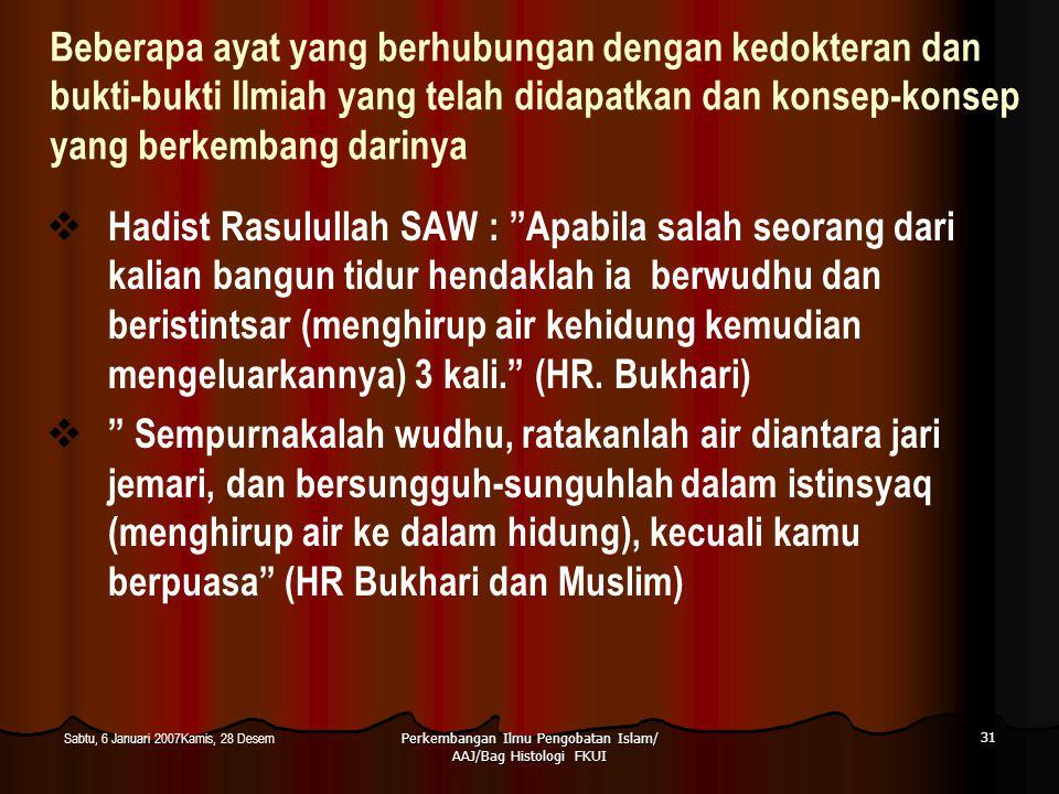 Perkembangan Ilmu Pengobatan Islam/ AAJ/Bag Histologi FKUI 31 Sabtu, 6 Januari 2007Kamis, 28 Desem Beberapa ayat yang berhubungan dengan kedokteran da