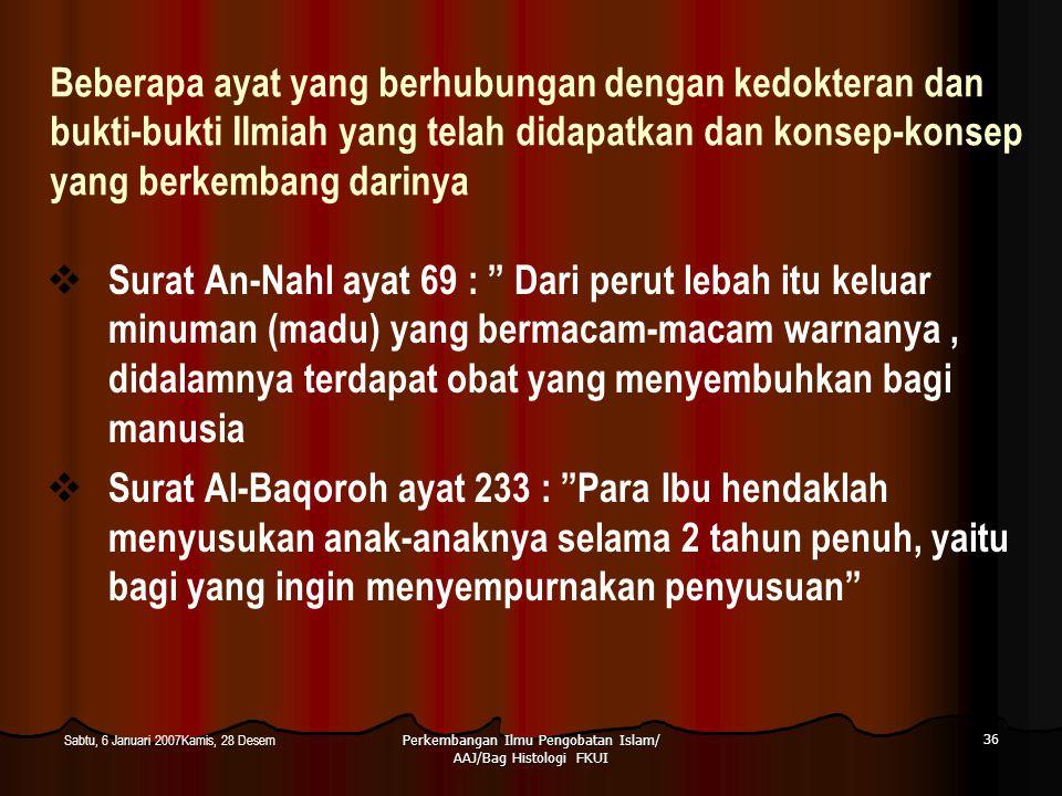 Perkembangan Ilmu Pengobatan Islam/ AAJ/Bag Histologi FKUI 36 Sabtu, 6 Januari 2007Kamis, 28 Desem Beberapa ayat yang berhubungan dengan kedokteran da