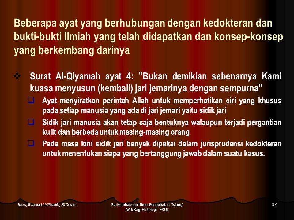 Perkembangan Ilmu Pengobatan Islam/ AAJ/Bag Histologi FKUI 37 Sabtu, 6 Januari 2007Kamis, 28 Desem Beberapa ayat yang berhubungan dengan kedokteran da