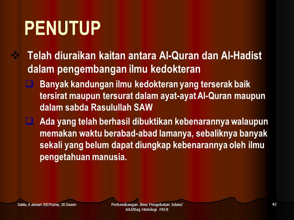 Perkembangan Ilmu Pengobatan Islam/ AAJ/Bag Histologi FKUI 42 Sabtu, 6 Januari 2007Kamis, 28 Desem PENUTUP  Telah diuraikan kaitan antara Al-Quran da
