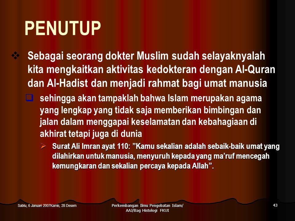 Perkembangan Ilmu Pengobatan Islam/ AAJ/Bag Histologi FKUI 43 Sabtu, 6 Januari 2007Kamis, 28 Desem PENUTUP  Sebagai seorang dokter Muslim sudah selay