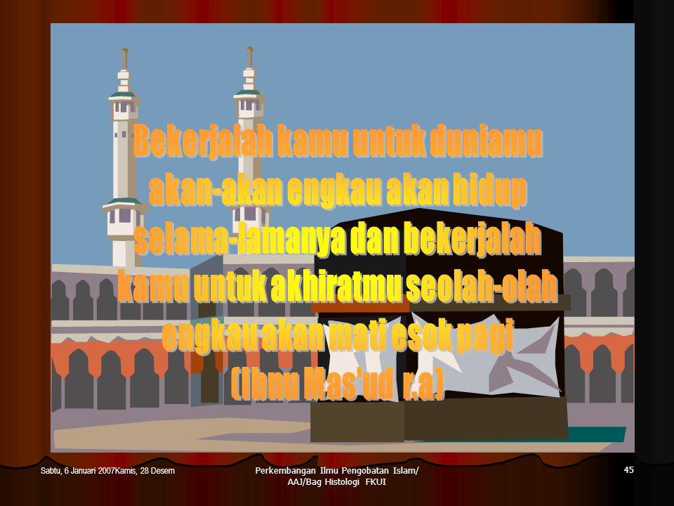 Perkembangan Ilmu Pengobatan Islam/ AAJ/Bag Histologi FKUI 45 Sabtu, 6 Januari 2007Kamis, 28 Desem