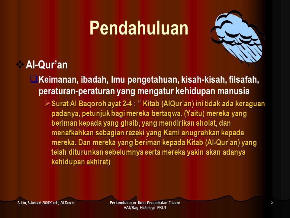 Perkembangan Ilmu Pengobatan Islam/ AAJ/Bag Histologi FKUI 5 Sabtu, 6 Januari 2007Kamis, 28 Desem Pendahuluan  Al-Qur'an  Keimanan, ibadah, lmu peng