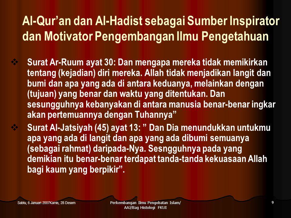 Perkembangan Ilmu Pengobatan Islam/ AAJ/Bag Histologi FKUI 9 Sabtu, 6 Januari 2007Kamis, 28 Desem Al-Qur'an dan Al-Hadist sebagai Sumber Inspirator da