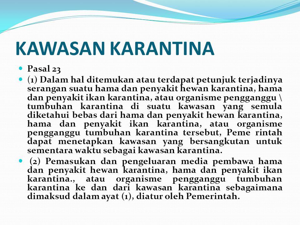 KAWASAN KARANTINA Pasal 23 (1) Dalam hal ditemukan atau terdapat petunjuk terjadinya serangan suatu hama dan penyakit hewan karantina, hama dan penyak