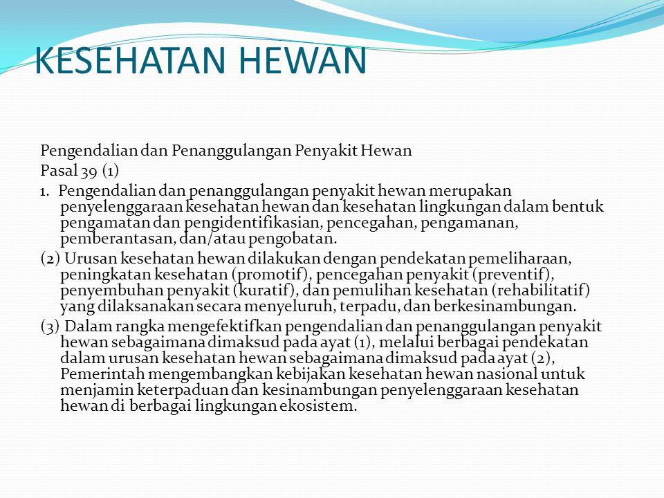 KESEHATAN HEWAN Pengendalian dan Penanggulangan Penyakit Hewan Pasal 39 (1) 1. Pengendalian dan penanggulangan penyakit hewan merupakan penyelenggaraa