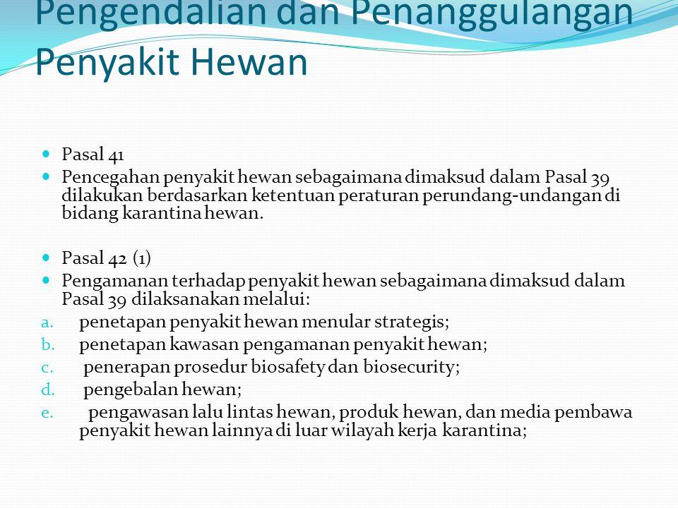 Pengendalian dan Penanggulangan Penyakit Hewan Pasal 41 Pencegahan penyakit hewan sebagaimana dimaksud dalam Pasal 39 dilakukan berdasarkan ketentuan