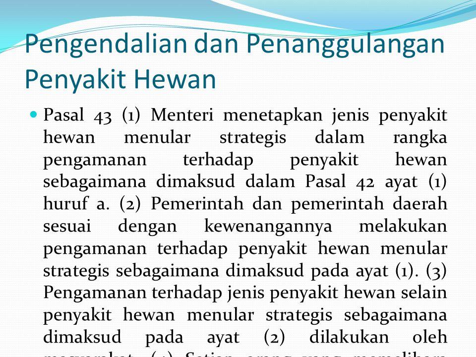 Pengendalian dan Penanggulangan Penyakit Hewan Pasal 43 (1) Menteri menetapkan jenis penyakit hewan menular strategis dalam rangka pengamanan terhadap penyakit hewan sebagaimana dimaksud dalam Pasal 42 ayat (1) huruf a.
