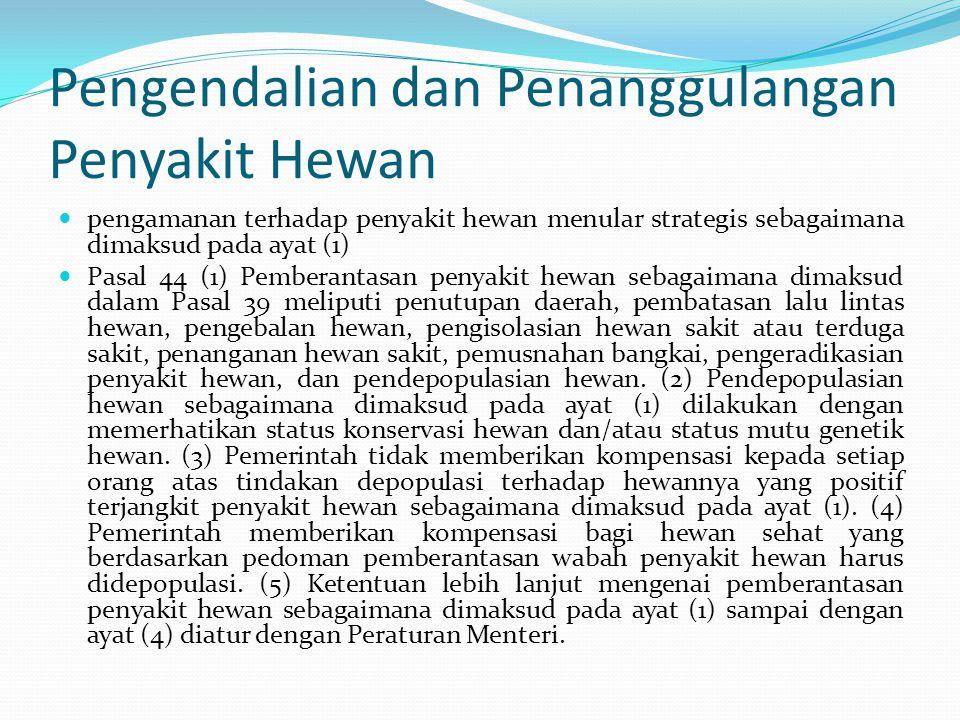 Pengendalian dan Penanggulangan Penyakit Hewan pengamanan terhadap penyakit hewan menular strategis sebagaimana dimaksud pada ayat (1) Pasal 44 (1) Pe