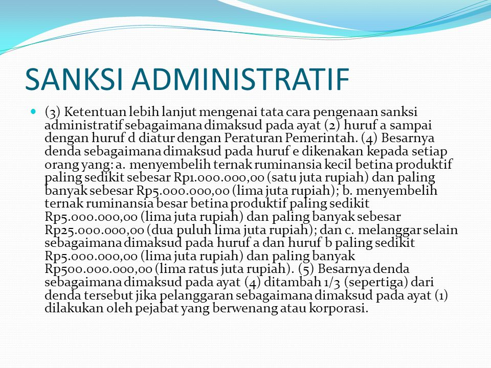 SANKSI ADMINISTRATIF (3) Ketentuan lebih lanjut mengenai tata cara pengenaan sanksi administratif sebagaimana dimaksud pada ayat (2) huruf a sampai dengan huruf d diatur dengan Peraturan Pemerintah.