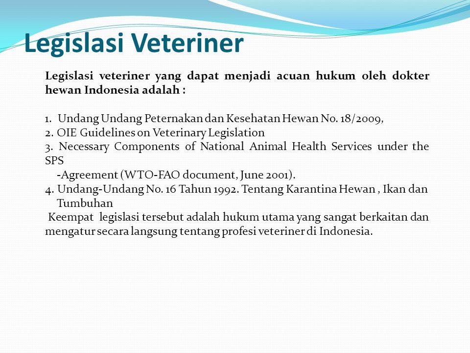Legislasi Veteriner Legislasi veteriner yang dapat menjadi acuan hukum oleh dokter hewan Indonesia adalah : 1. Undang Undang Peternakan dan Kesehatan