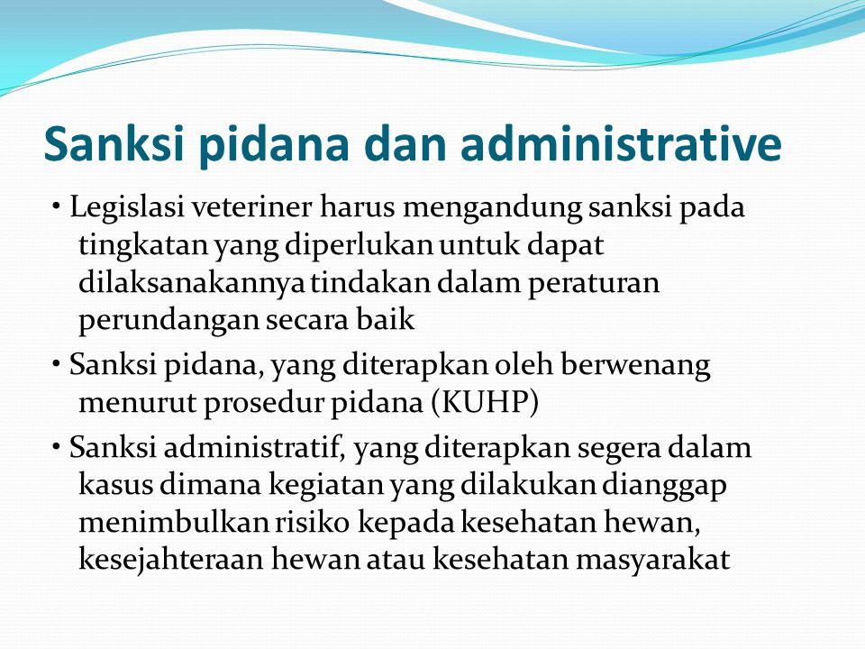 Sanksi pidana dan administrative Legislasi veteriner harus mengandung sanksi pada tingkatan yang diperlukan untuk dapat dilaksanakannya tindakan dalam