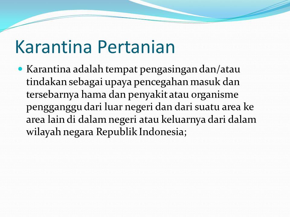 Karantina Pertanian Karantina adalah tempat pengasingan dan/atau tindakan sebagai upaya pencegahan masuk dan tersebarnya hama dan penyakit atau organi