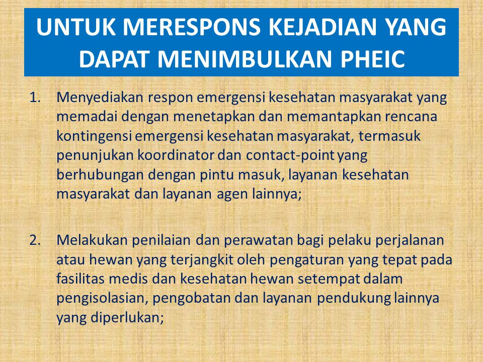 UNTUK MERESPONS KEJADIAN YANG DAPAT MENIMBULKAN PHEIC 1.Menyediakan respon emergensi kesehatan masyarakat yang memadai dengan menetapkan dan memantapk