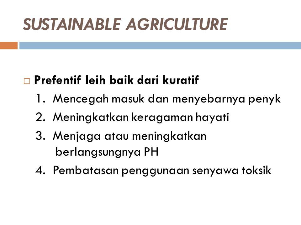 SUSTAINABLE AGRICULTURE  Prefentif leih baik dari kuratif 1. Mencegah masuk dan menyebarnya penyk 2. Meningkatkan keragaman hayati 3. Menjaga atau me