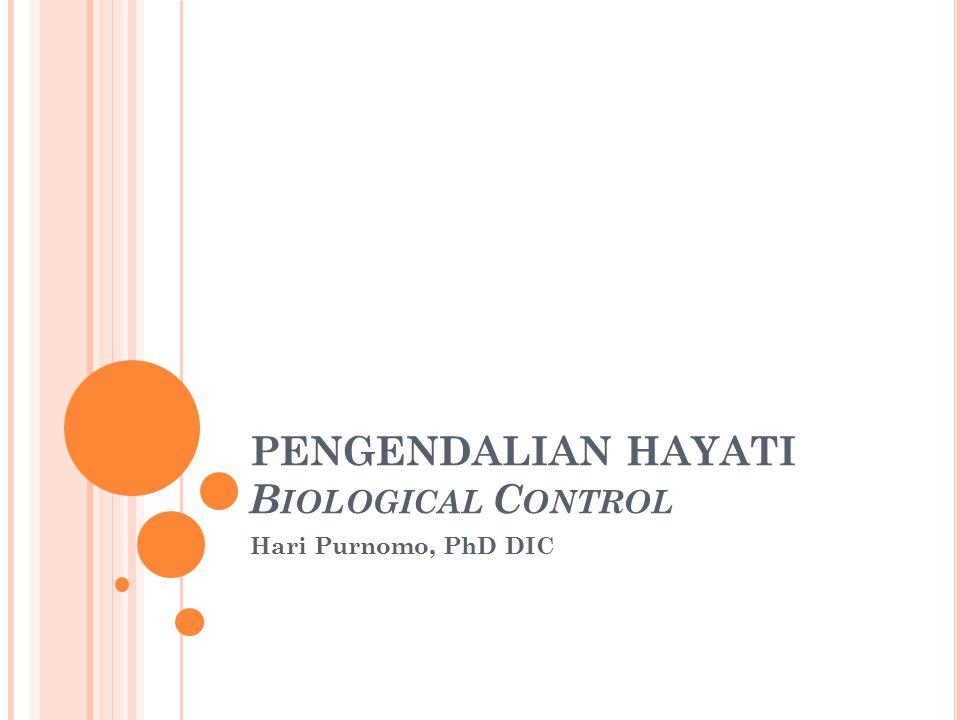 K ONTRAK K ULIAH Pengantar Pengendalian Hayati (pesticide treadmill, sejarah, definisi dan scope, Musuh alami) 2x PH pada serangga hama (Parasitoid, Predator, Patogen serangga) 3 x PH pada Nematoda Parasit Tanaman 1 x PH pada Gulma 1 x Strategi Pengendalian Hayati 1x UTS PH pada Penyakit Tanaman 6 x UAS