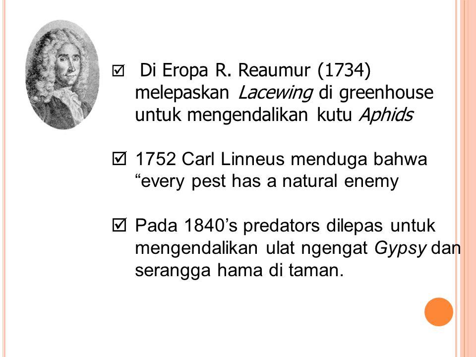 """ Di Eropa R. Reaumur (1734) melepaskan Lacewing di greenhouse untuk mengendalikan kutu Aphids  1752 Carl Linneus menduga bahwa """"every pest has a nat"""