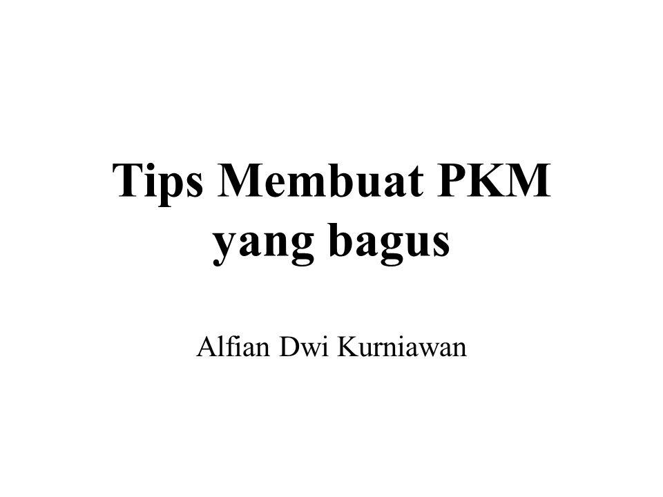Tips Membuat PKM yang bagus Alfian Dwi Kurniawan