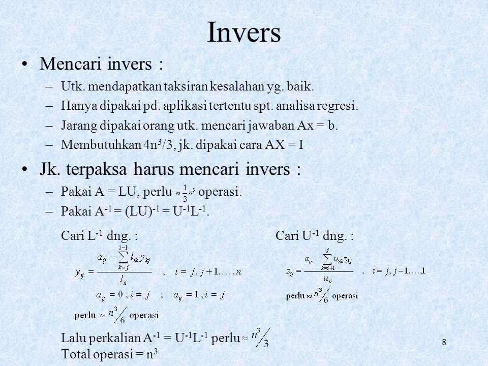 8 Invers Mencari invers : –Utk. mendapatkan taksiran kesalahan yg. baik. –Hanya dipakai pd. aplikasi tertentu spt. analisa regresi. –Jarang dipakai or