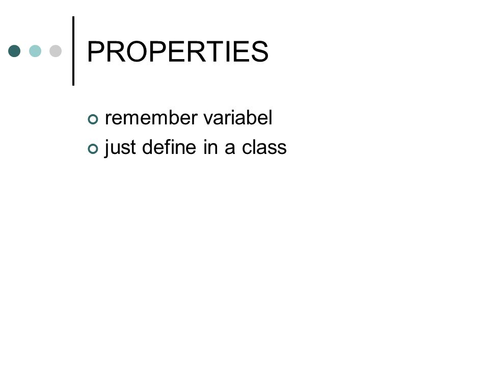 PROPERTIES remember variabel just define in a class