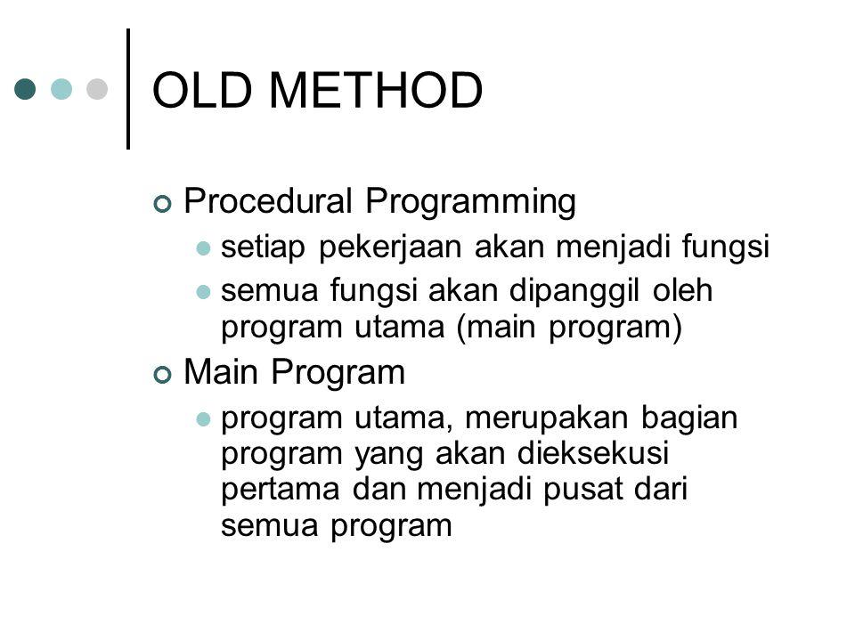 OLD METHOD Procedural Programming setiap pekerjaan akan menjadi fungsi semua fungsi akan dipanggil oleh program utama (main program) Main Program prog