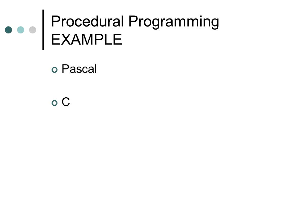 Procedural Programming EXAMPLE Pascal C