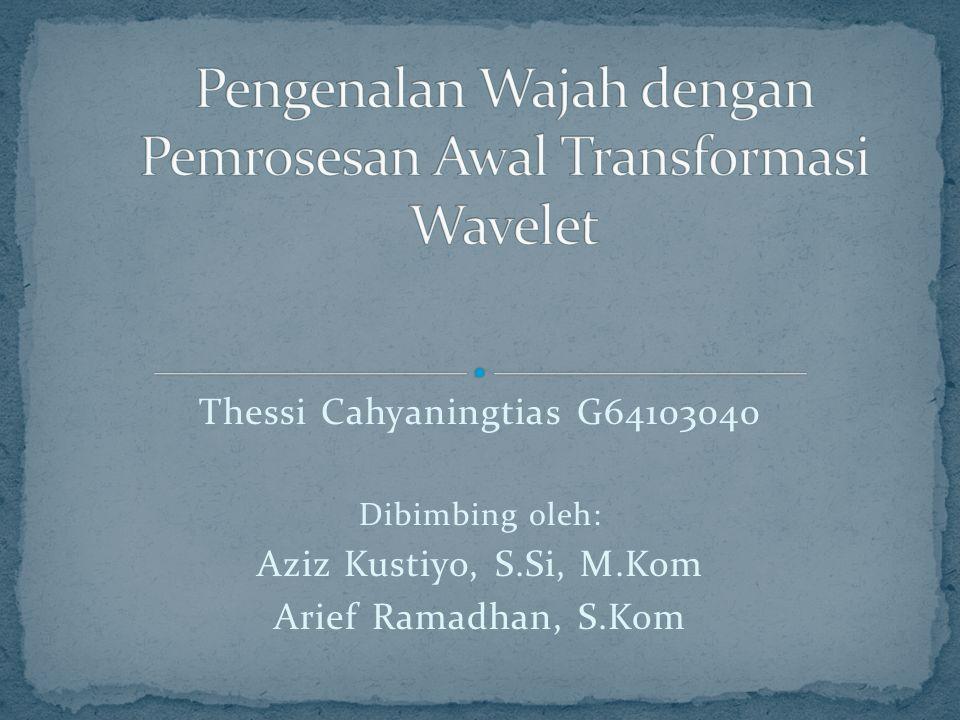 Thessi Cahyaningtias G64103040 Dibimbing oleh: Aziz Kustiyo, S.Si, M.Kom Arief Ramadhan, S.Kom