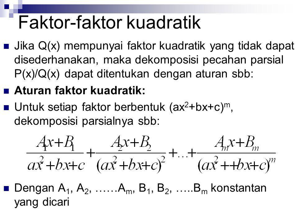 Faktor-faktor kuadratik Jika Q(x) mempunyai faktor kuadratik yang tidak dapat disederhanakan, maka dekomposisi pecahan parsial P(x)/Q(x) dapat ditentu